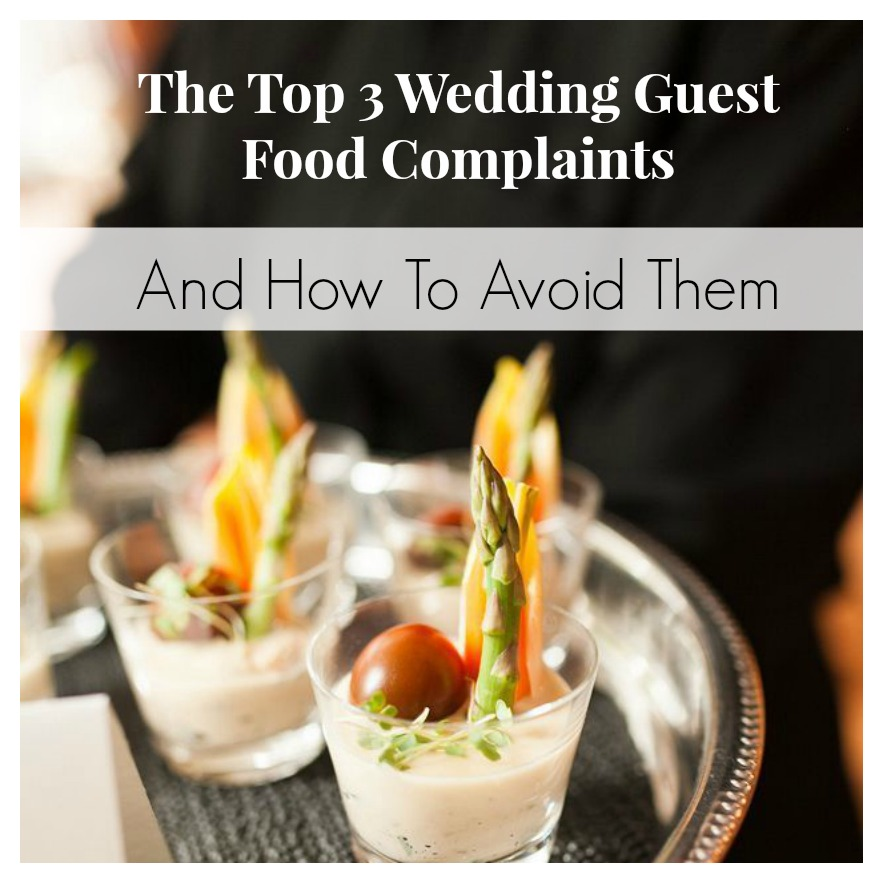 Best Food To Have At A Wedding: The Top 3 Guest Food Complaints And How To Avoid Them